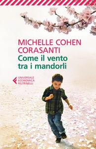 Foto Cover di Come il vento tra i mandorli, Libro di Michelle Cohen Corasanti, edito da Feltrinelli