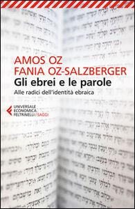Libro Gli ebrei e le parole. Alle radici dell'identità ebraica Amos Oz , Fania OzSalzberger