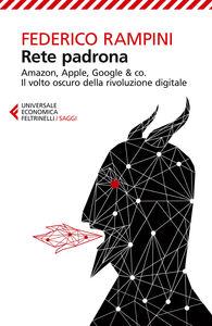 Libro Rete padrona. Amazon, Apple, Google & co. Il volto oscuro della rivoluzione digitale Federico Rampini