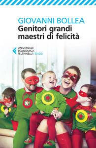 Foto Cover di Genitori grandi maestri di felicità, Libro di Giovanni Bollea, edito da Feltrinelli