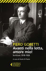 Foto Cover di Avanti nella lotta, amore mio! Scritture (1918-1926), Libro di Piero Gobetti, edito da Feltrinelli