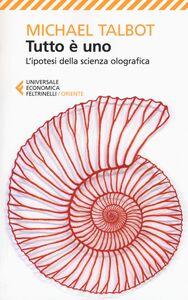 Foto Cover di Tutto è uno. L'ipotesi della scienza olografica, Libro di Michael Talbot, edito da Feltrinelli