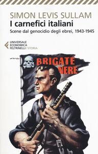 Foto Cover di I carnefici italiani. Scene dal genocidio degli ebrei, 1943-1945, Libro di Simon Levis Sullam, edito da Feltrinelli