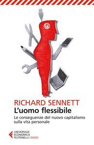 Foto Cover di L' uomo flessibile. Le conseguenze del nuovo capitalismo sulla vita personale, Libro di Richard Sennett, edito da Feltrinelli