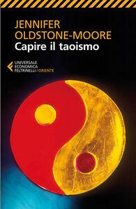 Foto Cover di Capire il taoismo, Libro di Jennifer Oldstone-Moore, edito da Feltrinelli