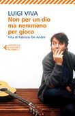 Libro Non per un dio ma nemmeno per gioco. Vita di Fabrizio De André Luigi Viva
