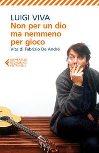 Non per un dio ma nemmeno per gioco. Vita di Fabrizio De André - Viva Luigi - wuz.it