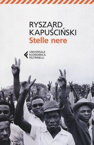 Foto Cover di Stelle nere, Libro di Ryszard Kapu?ci?ski, edito da Feltrinelli
