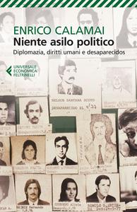 Libro Niente asilo politico. Diplomazia, diritti umani e desaparecidos Enrico Calamai