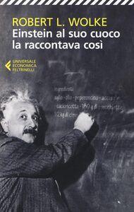 Libro Einstein al suo cuoco la raccontava così Robert L. Wolke