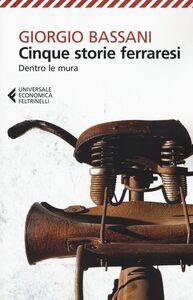 Libro Cinque storie ferraresi. Dentro le mura Giorgio Bassani