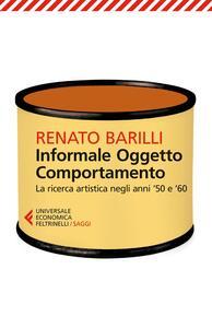 Informale, oggetto, comportamento. Vol. 1: La ricerca artistica negli anni '50 e '60. - Renato Barilli - copertina