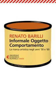 Foto Cover di Informale, oggetto, comportamento. Vol. 1: La ricerca artistica negli anni '50 e '60., Libro di Renato Barilli, edito da Feltrinelli