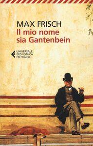 Foto Cover di Il mio nome sia Gantenbein, Libro di Max Frisch, edito da Feltrinelli