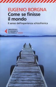 Libro Come se finisse il mondo. Il senso dell'esperienza schizofrenica Eugenio Borgna