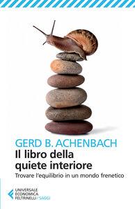 Foto Cover di Il libro della quiete interiore. Trovare l'equilibrio in un mondo frenetico, Libro di Gerd B. Achenbach, edito da Feltrinelli
