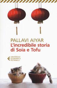Foto Cover di L' incredibile storia di Soia e Tofu, Libro di Pallavi Aiyar, edito da Feltrinelli