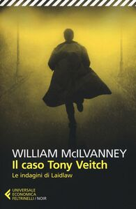 Libro Il caso Tony Veitch. Le indagini di Laidlaw William McIlvanney