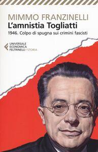 Foto Cover di L' Amnistia Togliatti. 1946. Colpo di spugna sui crimini fascisti, Libro di Mimmo Franzinelli, edito da Feltrinelli