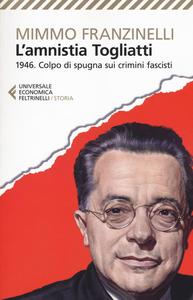 Libro L' Amnistia Togliatti. 1946. Colpo di spugna sui crimini fascisti Mimmo Franzinelli