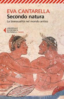 Secondo natura. La bisessualità nel mondo antico - Eva Cantarella - copertina