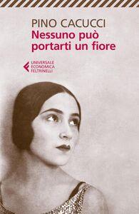Foto Cover di Nessuno può portarti un fiore, Libro di Pino Cacucci, edito da Feltrinelli