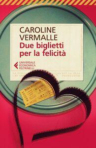 Libro Due biglietti per la felicità Caroline Vermalle