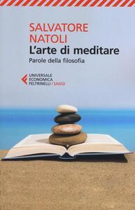 L' arte di meditare. Parole della filosofia - Salvatore Natoli - copertina