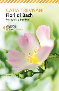 Foto Cover di Fiori di Bach. Per adulti e bambini, Libro di Catia Trevisani, edito da Feltrinelli