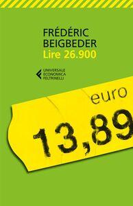 Foto Cover di Lire 26.900, Libro di Frédéric Beigbeder, edito da Feltrinelli