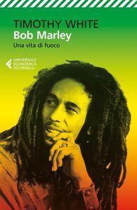 Libro Bob Marley. Una vita di fuoco Timothy White