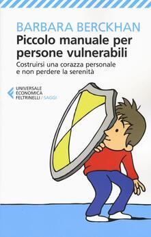 Piccolo manuale per persone vulnerabili. Costruirsi una corazza personale e non perdere la serenità.pdf