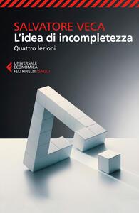 L' idea di incompletezza. Quattro lezioni - Salvatore Veca - copertina