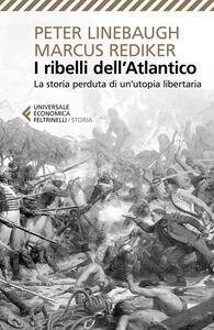 I ribelli dell'Atlantico. La storia perduta di un'utopia libertaria