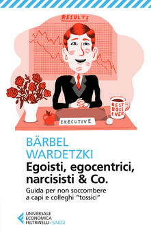 Grandtoureventi.it Egoisti, egocentrici, narcisisti & Co. Guida per non soccombere a capi e colleghi «tossici» Image
