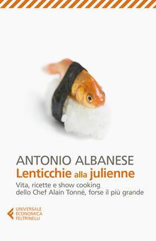 Lenticchie alla julienne. Vita, ricette e show cooking dello chef Alain Tonné, forse il più grande.pdf