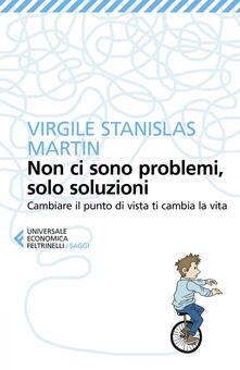 Non ci sono problemi, solo soluzioni. Cambiare il punto di vista ti cambia la vita.pdf