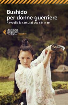 Listadelpopolo.it Bushido per donne guerriere. Risveglia il samurai che c'è in te Image