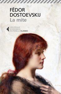 Foto Cover di La mite, Libro di Fëdor Dostoevskij, edito da Feltrinelli