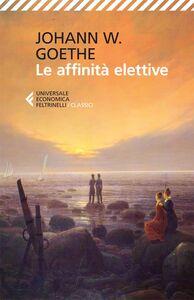 Foto Cover di Le affinità elettive, Libro di Johann Wolfgang Goethe, edito da Feltrinelli