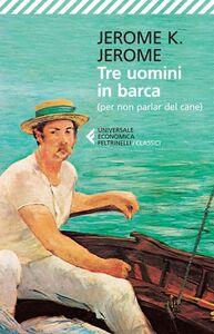 Libro Tre uomini in barca (per non parlare del cane) Jerome K. Jerome