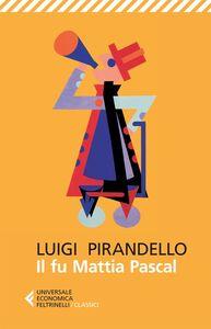Foto Cover di Il fu Mattia Pascal, Libro di Luigi Pirandello, edito da Feltrinelli