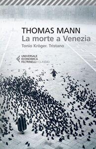 Foto Cover di La morte a Venezia-Tonio Kröger-Tristano, Libro di Thomas Mann, edito da Feltrinelli