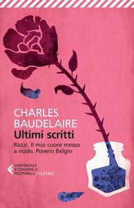 Libro Ultimi scritti: Razzi-Il mio cuore messo a nudo-Povero Belgio Charles Baudelaire