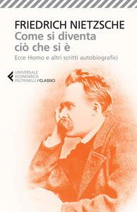 Come si diventa ciò che si è. Ecce homo e altri scritti autobiografici - Friedrich Nietzsche - copertina