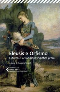 Libro Eleusis e Orfismo. I misteri e la tradizione iniziatica greca. Testo greco a fronte