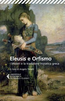 Listadelpopolo.it Eleusis e Orfismo. I misteri e la tradizione iniziatica greca. Testo greco a fronte Image