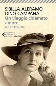 Libro Un viaggio chiamato amore. Lettere 1916-1918 Sibilla Aleramo , Dino Campana