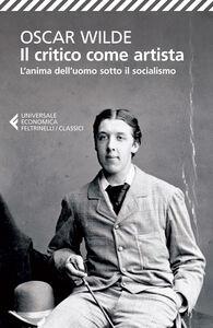 Foto Cover di Il critico come artista-L'anima dell'uomo sotto il socialismo. Testo inglese a fronte, Libro di Oscar Wilde, edito da Feltrinelli