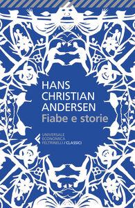 Libro Fiabe e storie. Ediz. integrale H. Christian Andersen
